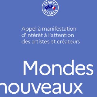 MONDES NOUVEAUX - APPEL À PROJETS DU MINISTÈRE DE LA CULTURE